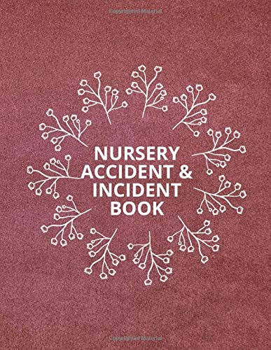 Nursery Accident & Incident Book: Health and Safety Report Logbook, Accident and Incident Record Log, Incidence Report Book for School, Nursery, Pre ... Pages. (Health and Safety Reports, Band 1)