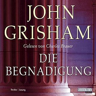 Die Begnadigung                   Autor:                                                                                                                                 John Grisham                               Sprecher:                                                                                                                                 Charles Brauer                      Spieldauer: 7 Std. und 48 Min.     584 Bewertungen     Gesamt 4,0
