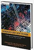 Handbuch der Lichttechnik: Das Kompendium für den Praktiker. Know-How für Film, Fernsehen, Theater, Veranstaltungen und Events