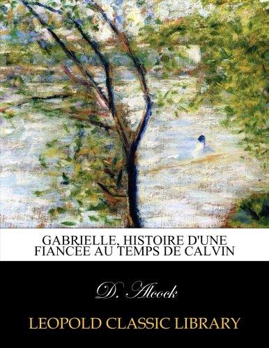 Gabrielle, histoire d'une fiancée au temps de Calvin PDF Books