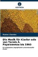 Die Musik fuer Klavier solo von Yannis A. Papaioannou bis 1960