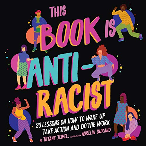 This Book Is Anti-Racist: 20 Lessons on How to Wake Up, Take Action, and Do the Work
