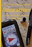 Oh nee Papa, nicht schon wieder Geocachen: Geocaching - Die verrückte Suche nach Dosen