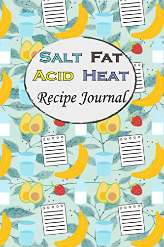 Salt, Fat, Acid, Heat Recipe Journal: My blank cookbook for family recipes / Baking journal / Collect your recipes and create your own recipe book ... personal cookbook to write in