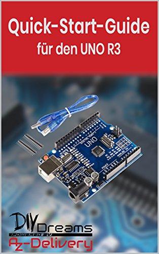 UNO R3 - Der offizielle Quick-Start-Guide von AZ-Delivery! (Arduino, Raspberry Pi und Mikrocontroller) (German Edition)