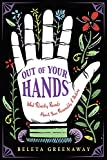Greenaway, B: Out of Your Hands: What Palmistry Reveals about Your Personality and Destiny - Beleta Greenaway