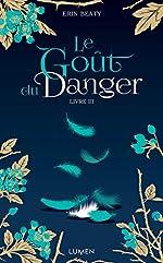 Le Goût du danger - Livre III (3) d'Erin Beaty