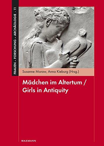 Mädchen im Altertum / Girls in Antiquity (Frauen - Forschung - Archäologie)