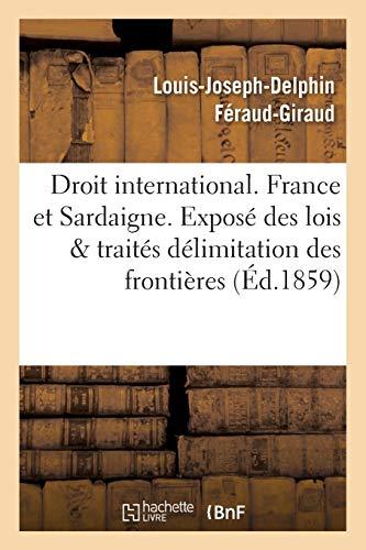 Droit international. France et Sardaigne. Exposé des lois et traités , délimitation des frontières