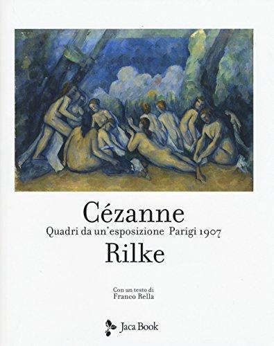 Cezanne Rilke. Quadri da un'esposizione, Parigi 1907. Ediz. a colori