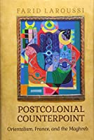Postcolonial Counterpoint: Orientalism, France, and the Maghreb (University of Toronto Romance)