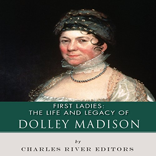 First Ladies: The Life and Legacy of Dolley Madison audiobook cover art