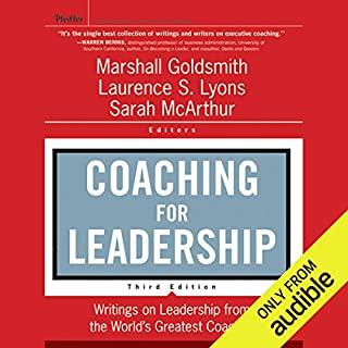 Coaching for Leadership: Writings on Leadership from the World's Greatest Coaches, 3rd Edition                   By:                                                                                                                                 Marshall Goldsmith,                                                                                        Laurence Lyons                               Narrated by:                                                                                                                                 Christine Williams,                                                                                        Paul Christy,                                                                                        Al Dano,                   and others                 Length: 11 hrs and 37 mins     18 ratings     Overall 3.7