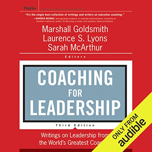 Coaching for Leadership: Writings on Leadership from the World's Greatest Coaches, 3rd Edition                   By:                                                                                                                                 Marshall Goldsmith,                                                                                        Laurence Lyons                               Narrated by:                                                                                                                                 Christine Williams,                                                                                        Paul Christy,                                                                                        Al Dano,                   and others                 Length: 11 hrs and 37 mins     29 ratings     Overall 3.7