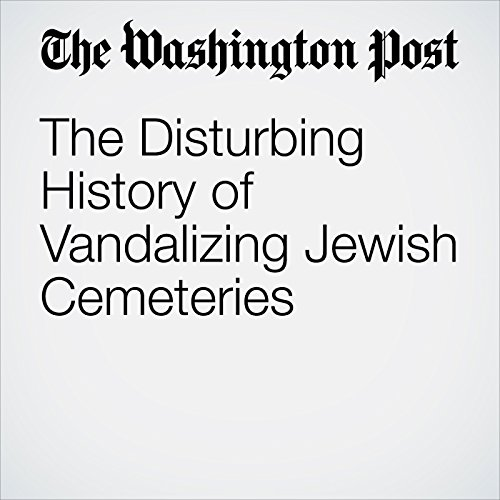 The Disturbing History of Vandalizing Jewish Cemeteries copertina