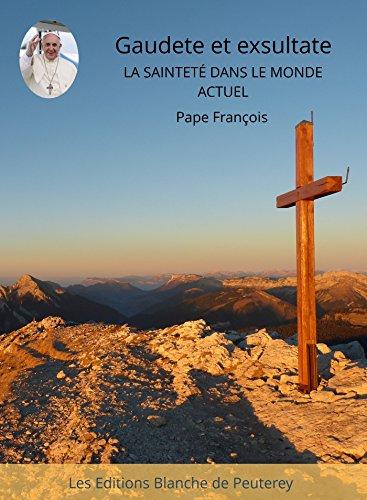 Gaudete et Exsultate: La sainteté dans le monde actuel (French Edition)