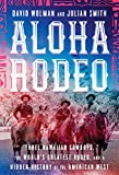 Image of Aloha Rodeo: Three Hawaiian Cowboys, the World's Greatest Rodeo, and a Hidden History of the American West