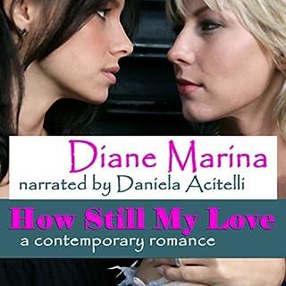 How Still My Love     A Contemporary Romance              Autor:                                                                                                                                 Diane Marina                               Sprecher:                                                                                                                                 Daniela Acitelli                      Spieldauer: 6 Std. und 48 Min.     Noch nicht bewertet     Gesamt 0,0
