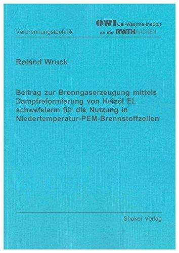 Beitrag zur Brenngaserzeugung mittels Dampfreformierung von Heizöl EL schwefelarm für die Nutzung in Niedertemperatur-PEM-Brennstoffzellen (Berichte aus der Verbrennungstechnik)