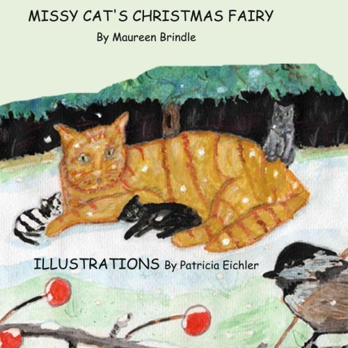 Compare Textbook Prices for Missy Cat's Christmas Fairy: Missy Cat and her kittens are rescued by a poor farmer, who is rewarded by a Christmas fairy. A children's story in verse ... Missy and the Fairy Volume 1 1 Edition ISBN 9781492978213 by Brindle, Mrs. Maureen,Eichler, Mrs Patricia