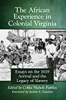 The African Experience in Colonial Virginia: Essays on the 1619 Arrival and the Legacy of Slavery