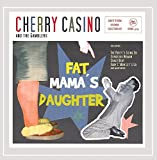 Songtexte von Cherry Casino and the Gamblers - Fat Mamas Daughter