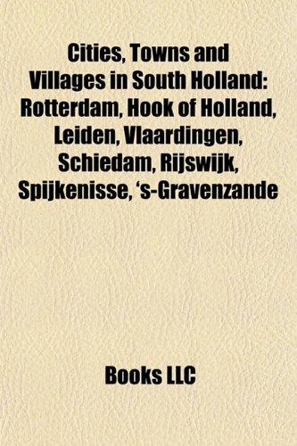 Cities, Towns and Villages in South Holland: Rotterdam, Hook of Holland, Leiden, Vlaardingen, Schiedam, Rijswijk, Spijkenisse, s-Gravenzande