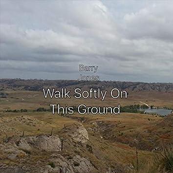 Walk Softly on This Ground