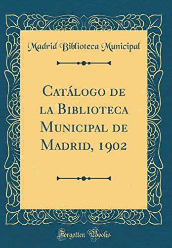 Catálogo de la Biblioteca Municipal de Madrid, 1902 (Classic Reprint)
