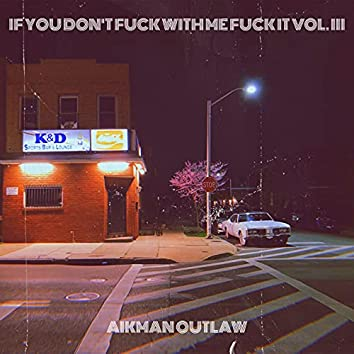If You Don't Fuck With Me Fuck It, Vol.3