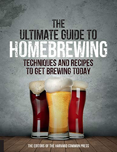 The Ultimate Guide to Homebrewing: Techniques and Recipes to Get Brewing Today (English Edition)