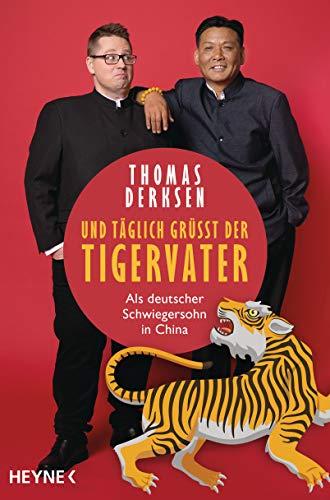 Und täglich grüßt der Tigervater: Als deutscher Schwiegersohn in China