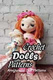 Crochet Dolls Patterns: Amigurumi Doll Patterns for Girls: How to Crochet A Doll