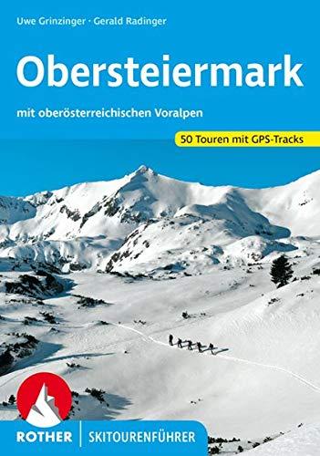 Obersteiermark: mit oberösterreichischen Voralpen. 50 Skitouren mit GPS-Tracks (Rother Skitourenführer)
