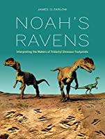Noah's Ravens: Interpreting the Makers of Tridactyl Dinosaur Footprints (Life of the Past)