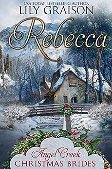 Rebecca (Angel Creek Christmas Brides Book 15) by [Lily Graison, Angel Creek Christmas Brides]