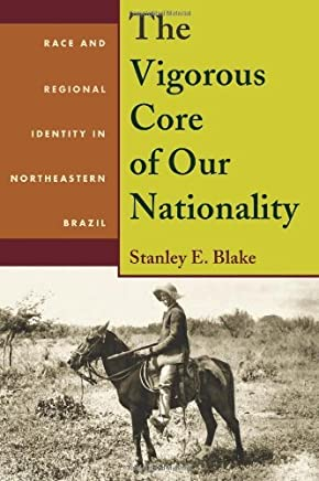 The Vigorous Core of Our Nationality: Race and Regional Identity in Northeastern Brazil (Pitt Latin American Series) by Stanley E. Blake (2011-03-30)