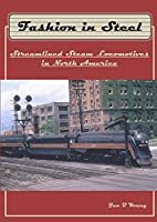 Fashion in Steel: Streamlined Steam Locomotives in North America