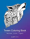 Tween Coloring Book: Wolves, Lions, Tigers: Colouring Book for Teenagers, Young Adults, Boys, Girls, Ages...