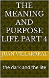 the meaning and purpose life part 4: the dark and the lite (The dark and the lite the meaning and purpose of life book series 2) (English Edition)