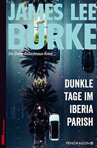 Dunkle Tage im Iberia Parish: Ein Dave Robicheaux-Krimi, Band 15