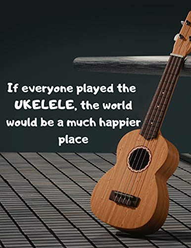 If everyone played the UKELELE, the world would be a much happier place: Notebook/notepad/diary/journal perfect gift for all Ukelele players. | 80 black lined pages | A4 | 8.5x11 inches