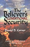 The Believer's Conditional Security : Eternal Security Refuted