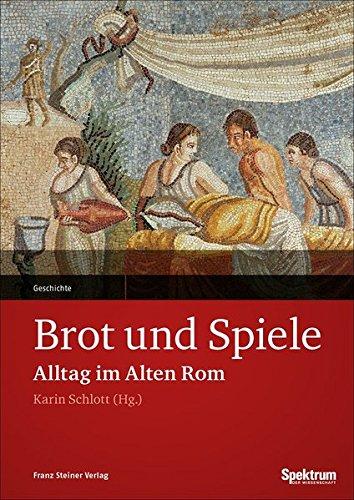 Brot und Spiele: Alltag im Alten Rom