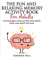 The Fun and Relaxing Memory Activity Book for Adult: Coloring pages, Writing activity; Brain Games, Mazes, Word Search and More