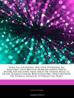 Articles on Total S.A., Including: Blu-Tack, Petrofina, Elf Aquitaine, Leon Brittan, Fran OIS-Xavier Ortoli, Bostik, Azf (Factory), Erap, Great Oil Sn
