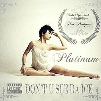 Don't U See da Ice (Platinum)