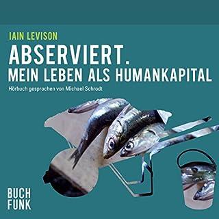 Abserviert: Mein Leben als Humankapital                   Autor:                                                                                                                                 Iain Levison                               Sprecher:                                                                                                                                 Michael Schrodt                      Spieldauer: 6 Std. und 2 Min.     33 Bewertungen     Gesamt 4,0