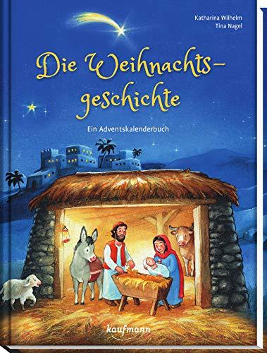 Die Weihnachtsgeschichte - Ein Adventskalenderbuch (Adventskalender mit Geschichten für Kinder / Ein Buch zum Lesen und Vorlesen mit 24 Kapiteln)