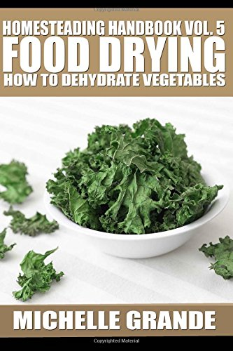 Why Should You Buy Homesteading Handbook vol. 5 Food Drying: How to Dry Vegetables (Homesteading Han...